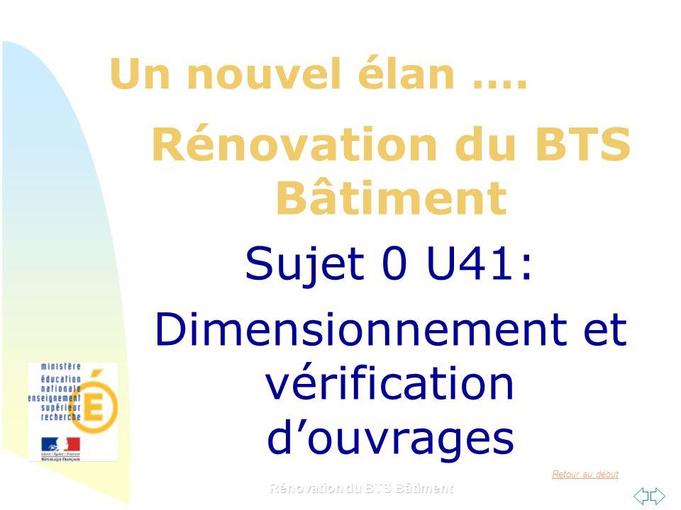 Retour au début Rénovation du BTS Bâtiment Sujet 0 U41: Dimensionnement et vérification douvrages Un nouvel élan ….