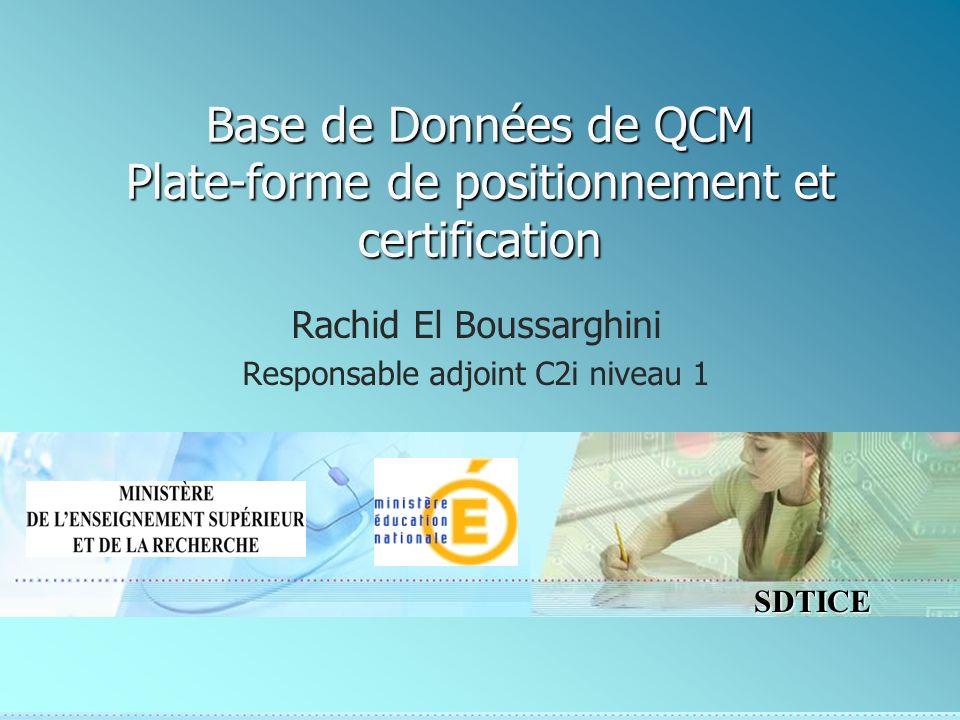 SDTICE Base de Données de QCM Plate-forme de positionnement et certification Rachid El Boussarghini Responsable adjoint C2i niveau 1