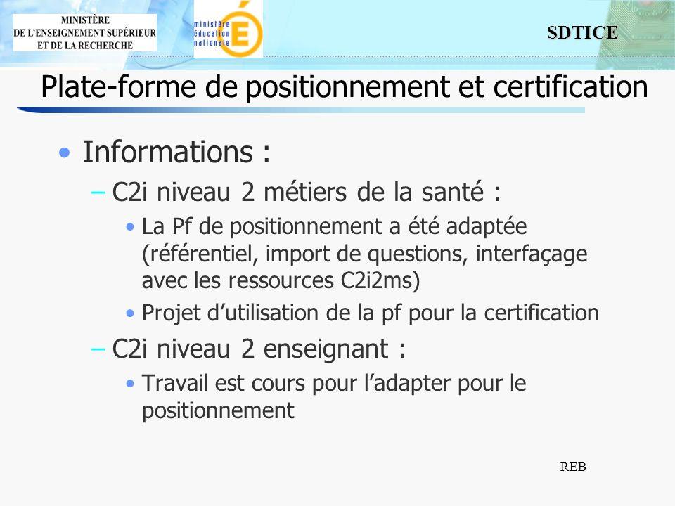 SDTICE REB Plate-forme de positionnement et certification Informations : –C2i niveau 2 métiers de la santé : La Pf de positionnement a été adaptée (ré
