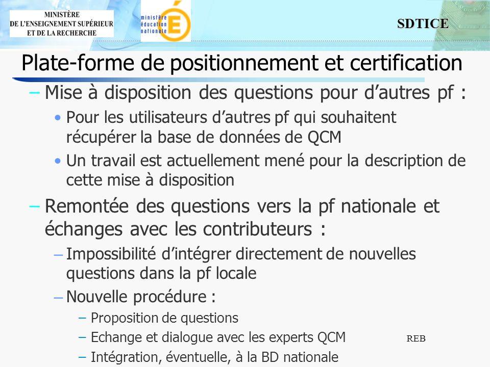 SDTICE REB Plate-forme de positionnement et certification –Mise à disposition des questions pour dautres pf : Pour les utilisateurs dautres pf qui sou