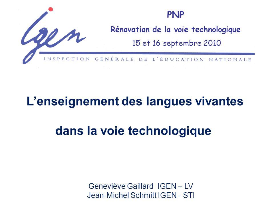 Geneviève Gaillard IGEN – LV Jean-Michel Schmitt IGEN - STI PNP Rénovation de la voie technologique 15 et 16 septembre 2010 Lenseignement des langues