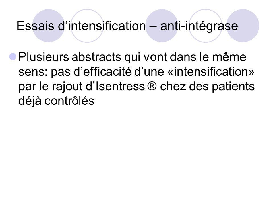 Essais dintensification – anti-intégrase Plusieurs abstracts qui vont dans le même sens: pas defficacité dune «intensification» par le rajout dIsentre