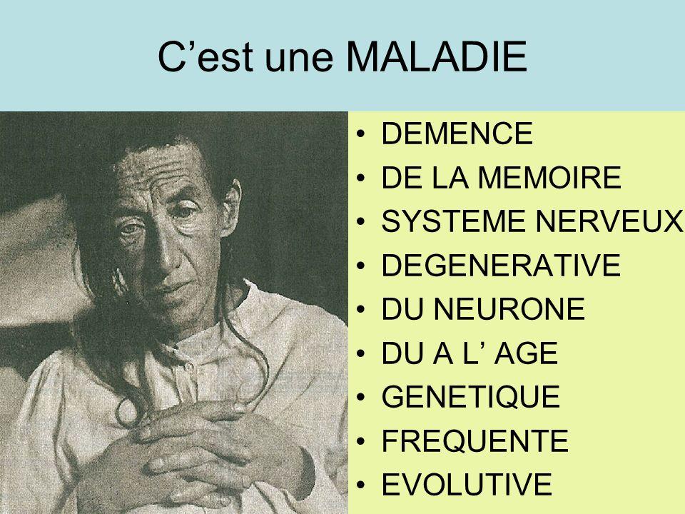 Cest une MALADIE DEMENCE DE LA MEMOIRE SYSTEME NERVEUX DEGENERATIVE DU NEURONE DU A L AGE GENETIQUE FREQUENTE EVOLUTIVE