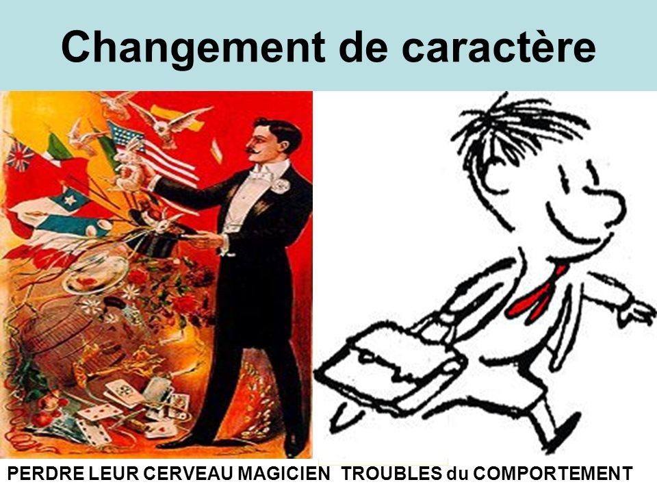 Changement de caractère PERDRE LEUR CERVEAU MAGICIENTROUBLES du COMPORTEMENT