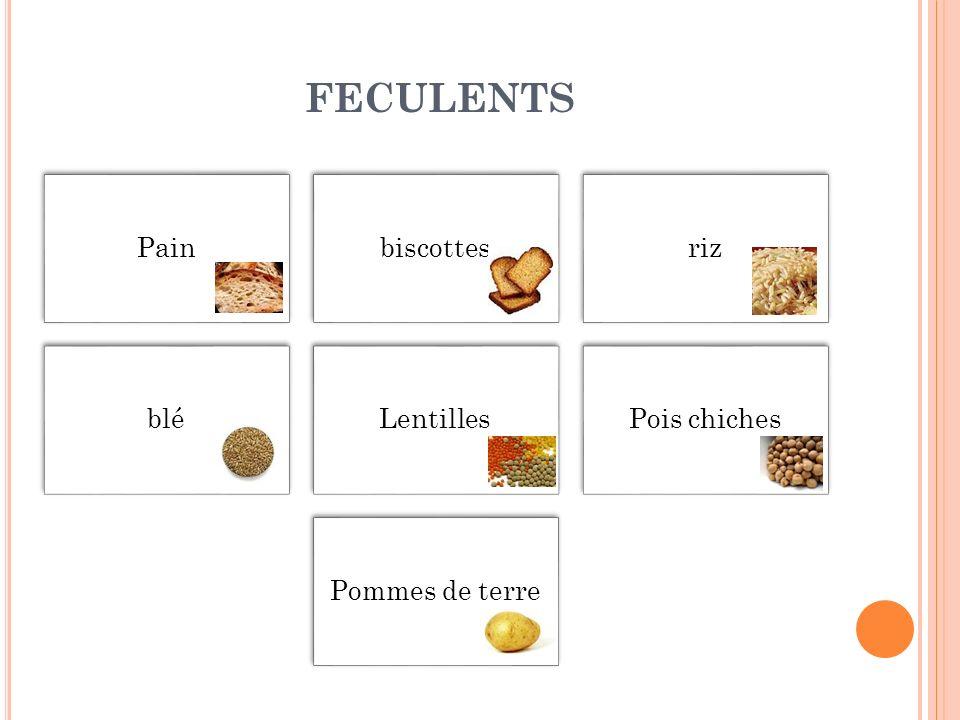 FECULENTS Painbiscottesriz bléLentillesPois chiches Pommes de terre