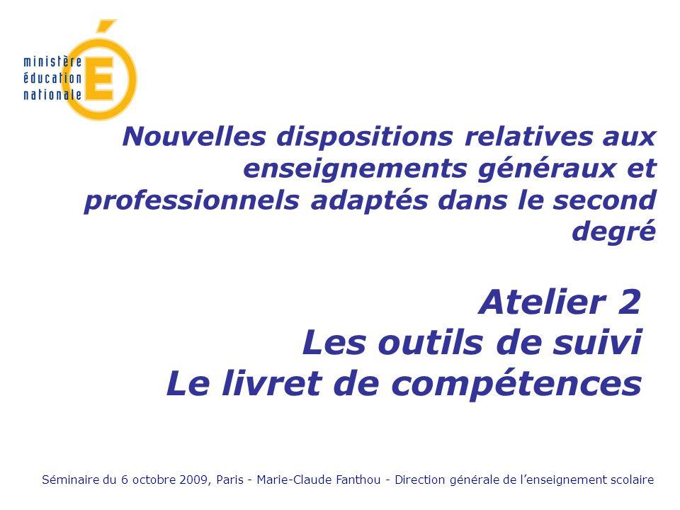 Séminaire du 6 octobre 2009, Paris - Marie-Claude Fanthou - Direction générale de lenseignement scolaire Atelier 2 Les outils de suivi Le livret de co
