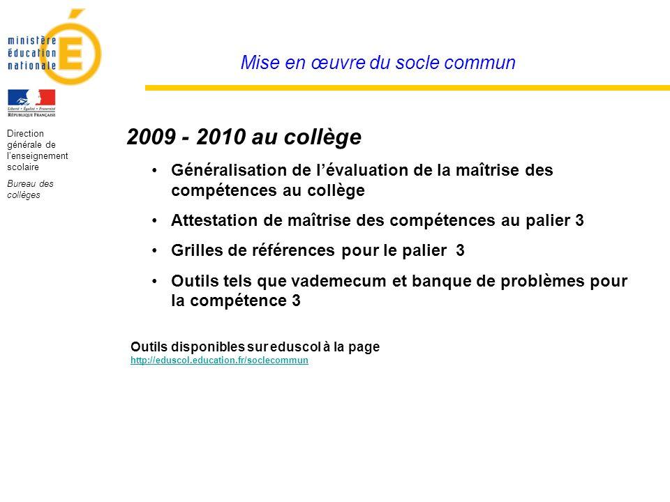Direction générale de lenseignement scolaire Bureau des collèges Mise en œuvre du socle commun 2009 - 2010 au collège Généralisation de lévaluation de