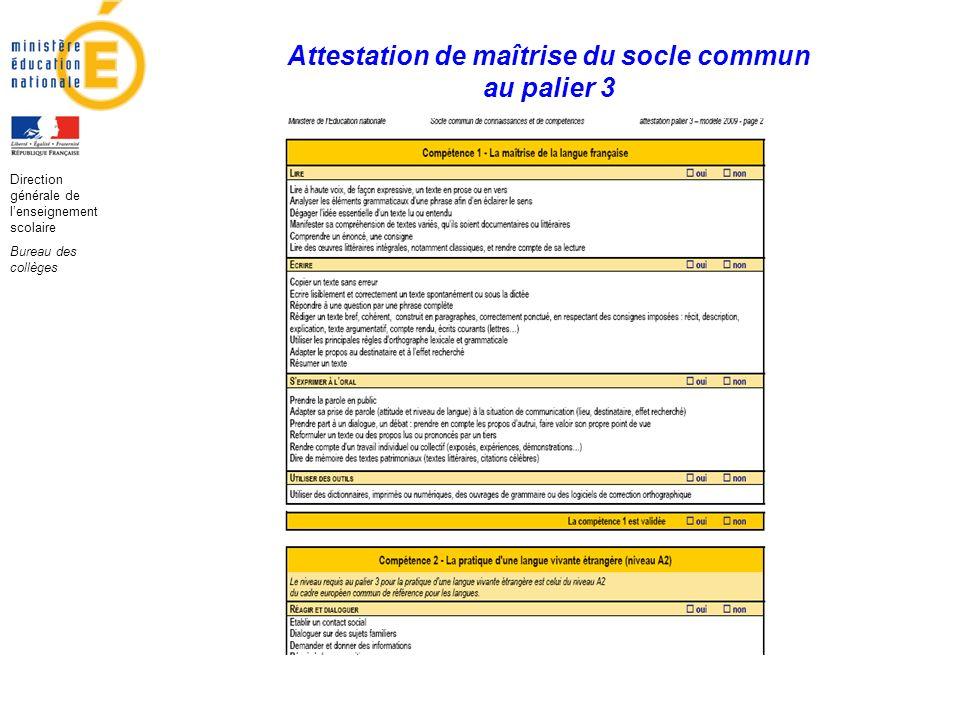 Attestation de maîtrise du socle commun au palier 3 Direction générale de lenseignement scolaire Bureau des collèges
