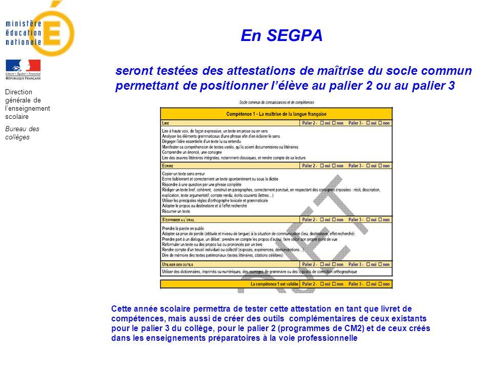 En SEGPA Direction générale de lenseignement scolaire Bureau des collèges seront testées des attestations de maîtrise du socle commun permettant de po