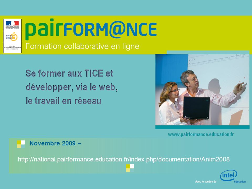 Novembre - 2009 - Le projet Pairform@nce Novembre 2009 – http://national.pairformance.education.fr/index.php/documentation/Anim2008