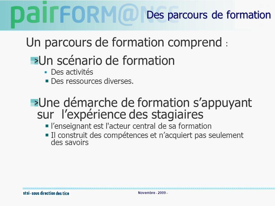Novembre - 2009 - Des parcours de formation Un parcours de formation comprend : Un scénario de formation Des activités Des ressources diverses.
