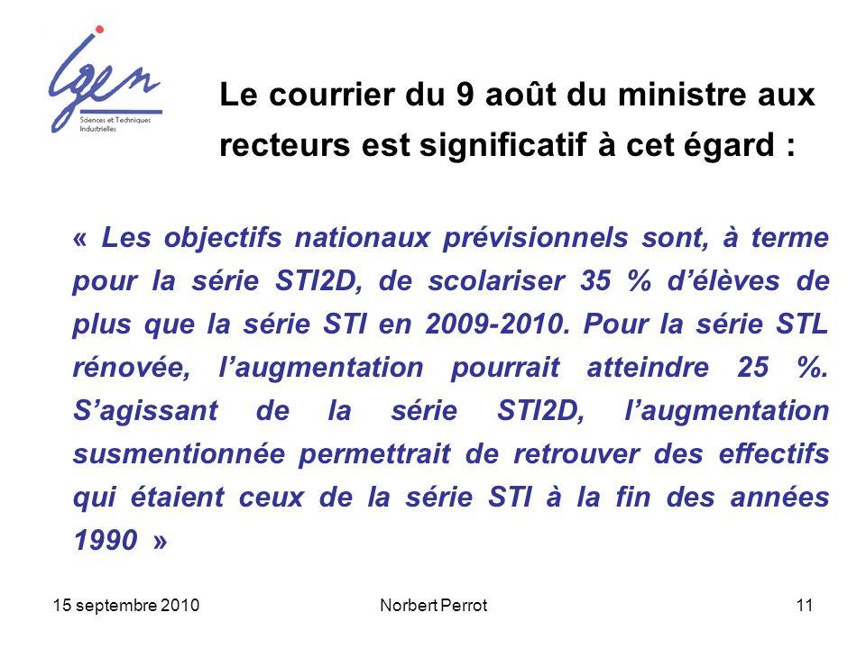 15 septembre 2010Norbert Perrot11 « Les objectifs nationaux prévisionnels sont, à terme pour la série STI2D, de scolariser 35 % délèves de plus que la