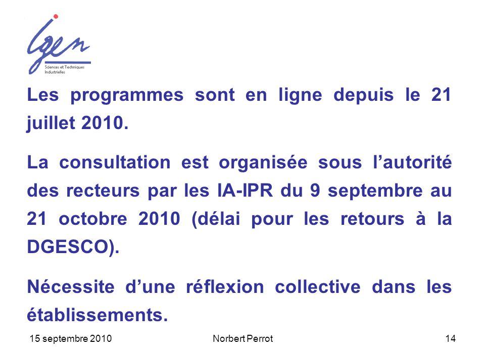 15 septembre 2010Norbert Perrot14 Les programmes sont en ligne depuis le 21 juillet 2010. La consultation est organisée sous lautorité des recteurs pa