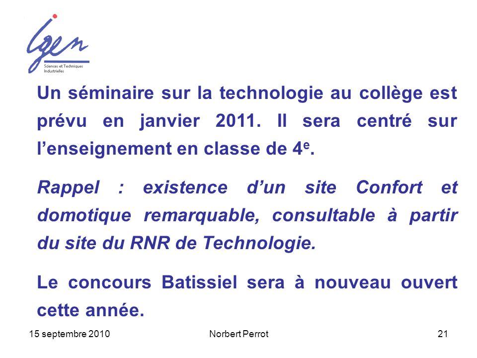 15 septembre 2010Norbert Perrot21 Un séminaire sur la technologie au collège est prévu en janvier 2011. Il sera centré sur lenseignement en classe de