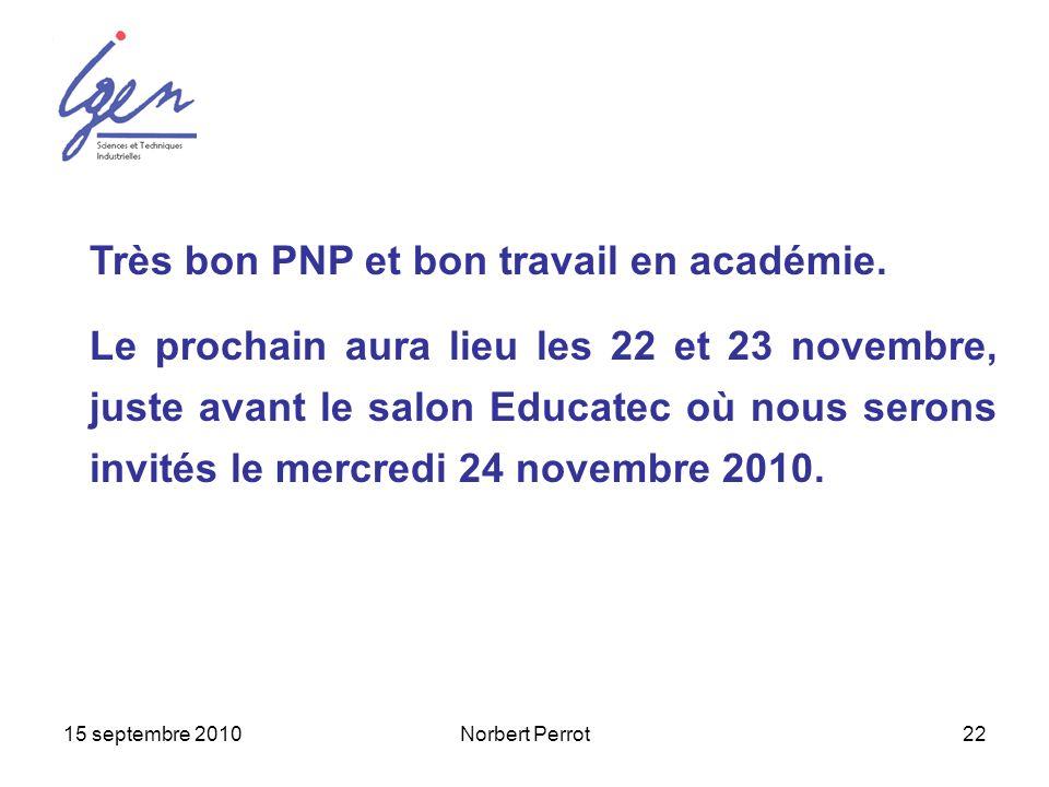 15 septembre 2010Norbert Perrot22 Très bon PNP et bon travail en académie. Le prochain aura lieu les 22 et 23 novembre, juste avant le salon Educatec