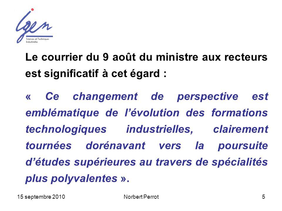 15 septembre 2010Norbert Perrot5 Le courrier du 9 août du ministre aux recteurs est significatif à cet égard : « Ce changement de perspective est embl