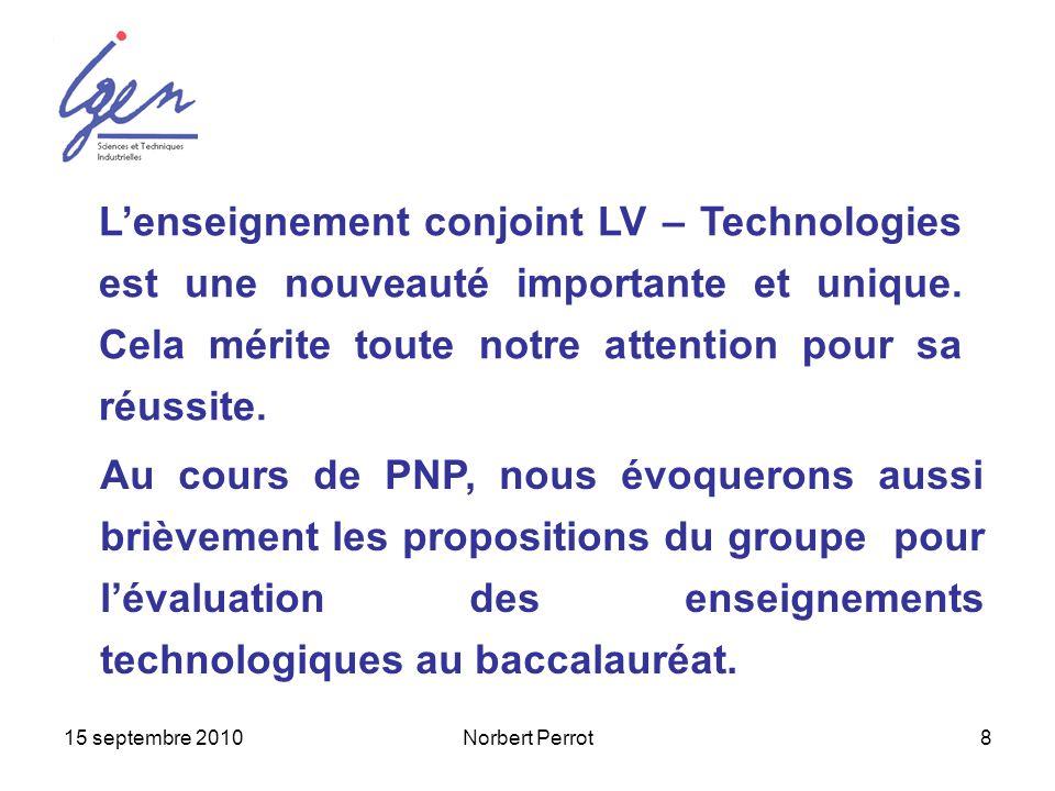 15 septembre 2010Norbert Perrot8 Lenseignement conjoint LV – Technologies est une nouveauté importante et unique. Cela mérite toute notre attention po