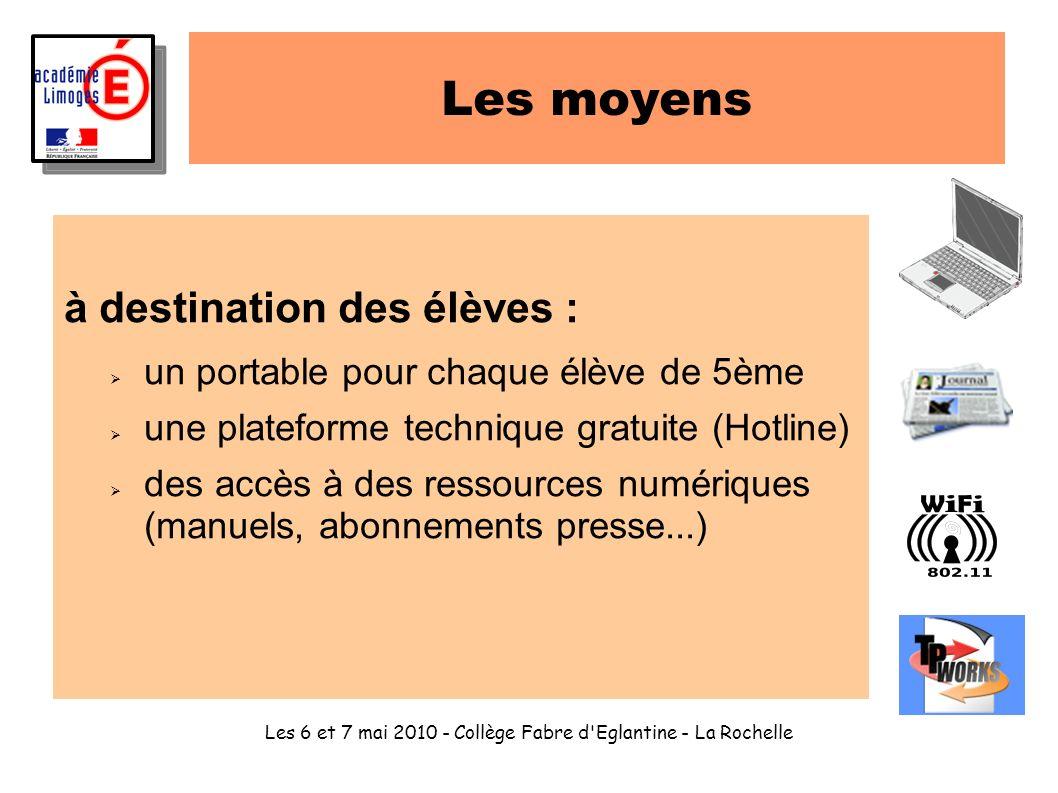 Les 6 et 7 mai 2010 - Collège Fabre d'Eglantine - La Rochelle Les moyens à destination des élèves : un portable pour chaque élève de 5ème une platefor