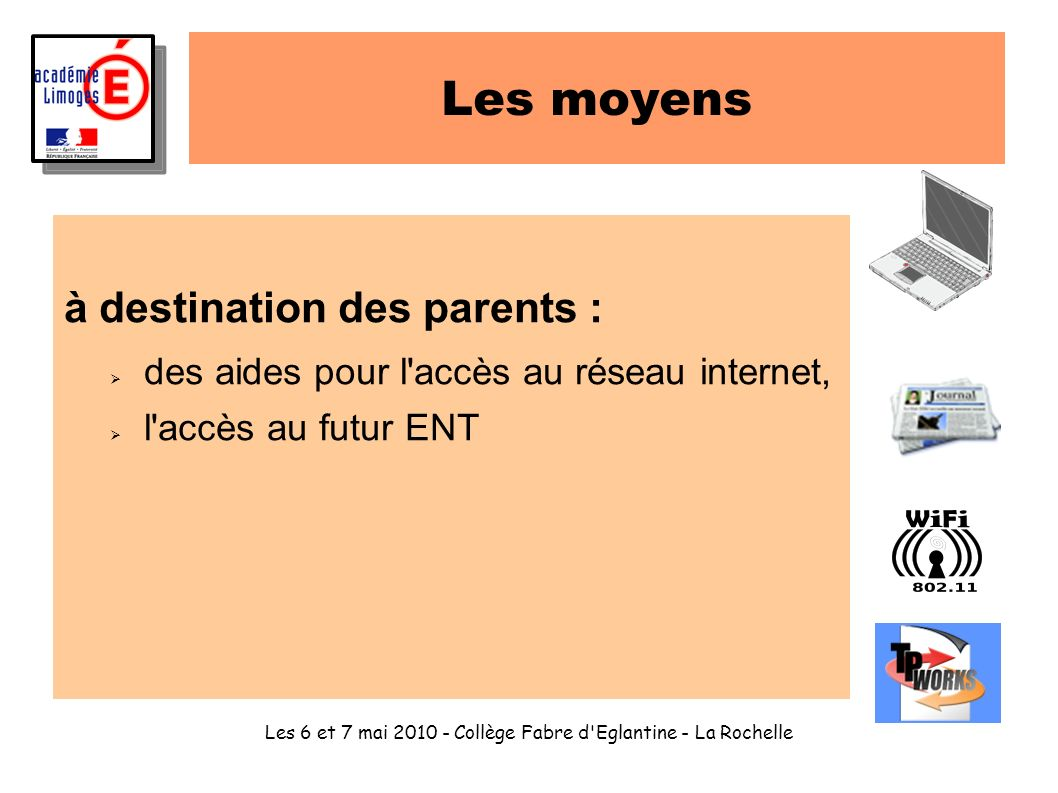Les 6 et 7 mai 2010 - Collège Fabre d'Eglantine - La Rochelle Les moyens à destination des parents : des aides pour l'accès au réseau internet, l'accè
