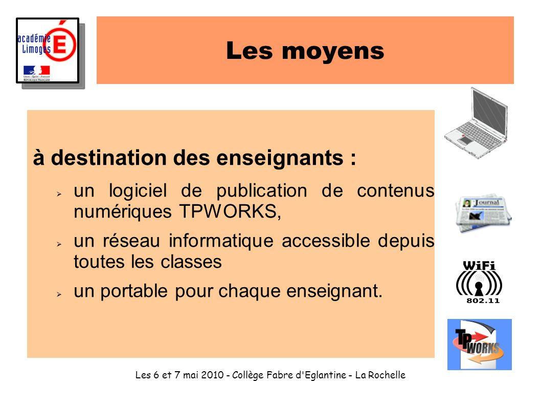Les 6 et 7 mai 2010 - Collège Fabre d'Eglantine - La Rochelle Les moyens à destination des enseignants : un logiciel de publication de contenus numéri