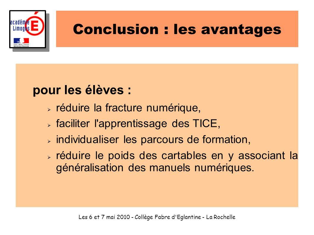 Les 6 et 7 mai 2010 - Collège Fabre d'Eglantine - La Rochelle Conclusion : les avantages pour les élèves : réduire la fracture numérique, faciliter l'