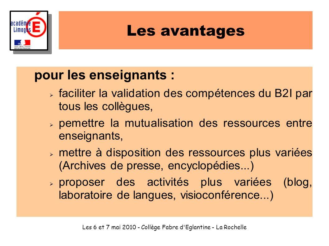 Les 6 et 7 mai 2010 - Collège Fabre d'Eglantine - La Rochelle Les avantages pour les enseignants : faciliter la validation des compétences du B2I par