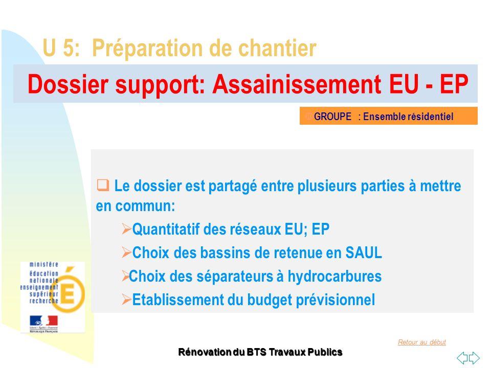 Retour au début Rénovation du BTS Travaux Publics Dossier support: Assainissement EU - EP U 5: Préparation de chantier Le dossier est partagé entre pl