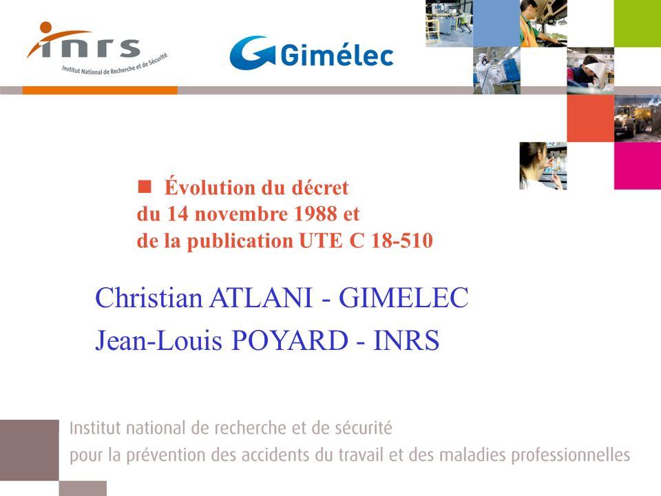 Évolution du décret du 14 novembre 1988 et de la publication UTE C 18-510 Christian ATLANI - GIMELEC Jean-Louis POYARD - INRS