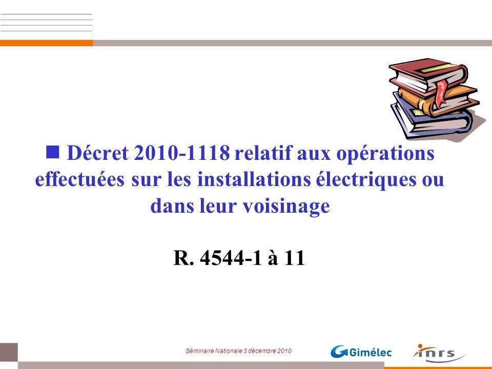 Séminaire Nationale 3 décembre 2010 Décret 2010-1118 relatif aux opérations effectuées sur les installations électriques ou dans leur voisinage R. 454