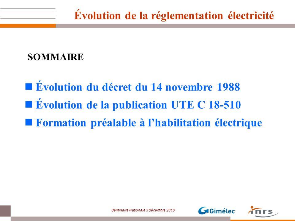 Séminaire Nationale 3 décembre 2010 Évolution de la réglementation électricité Évolution du décret du 14 novembre 1988 Évolution de la publication UTE