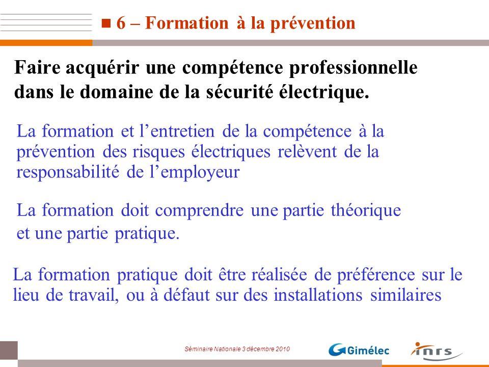 Séminaire Nationale 3 décembre 2010 La formation et lentretien de la compétence à la prévention des risques électriques relèvent de la responsabilité
