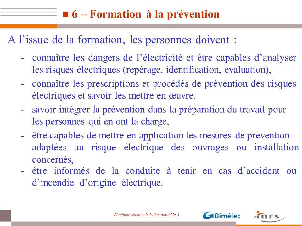 Séminaire Nationale 3 décembre 2010 -connaître les prescriptions et procédés de prévention des risques électriques et savoir les mettre en œuvre, -êtr