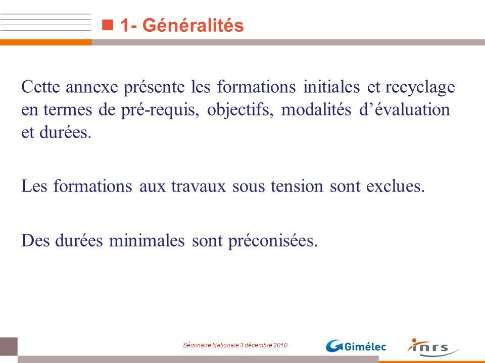 Séminaire Nationale 3 décembre 2010 1- Généralités Cette annexe présente les formations initiales et recyclage en termes de pré-requis, objectifs, mod
