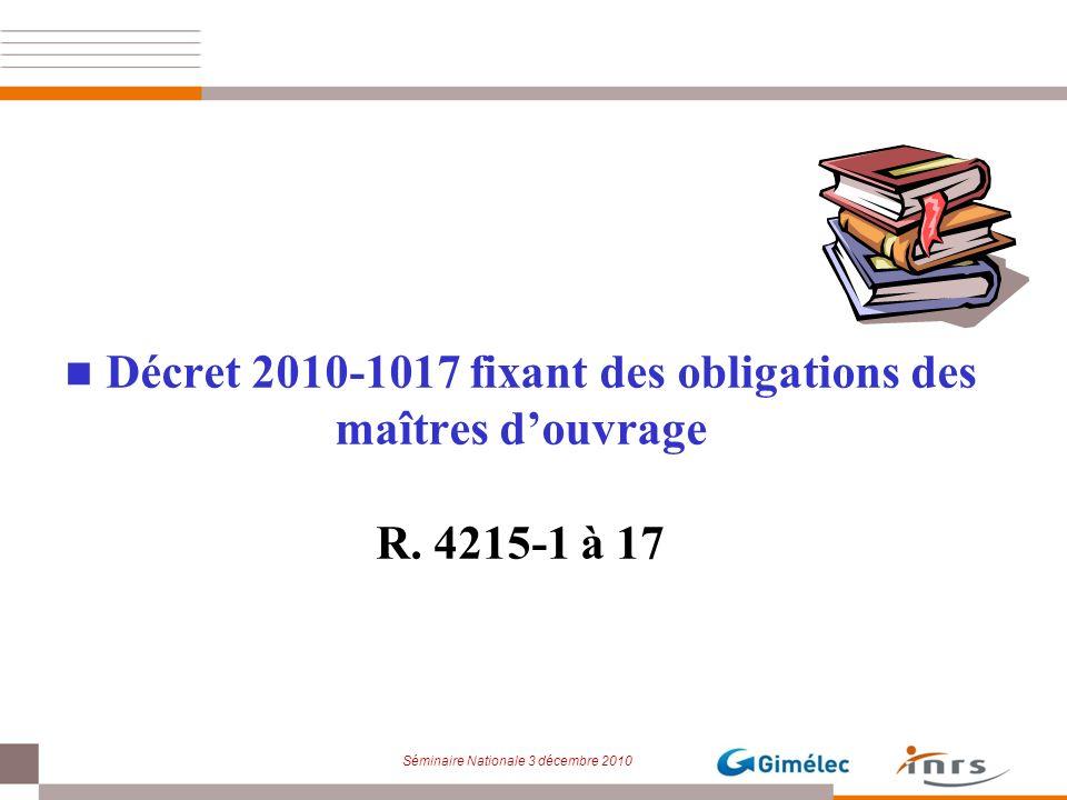 Séminaire Nationale 3 décembre 2010 Décret 2010-1017 fixant des obligations des maîtres douvrage R. 4215-1 à 17