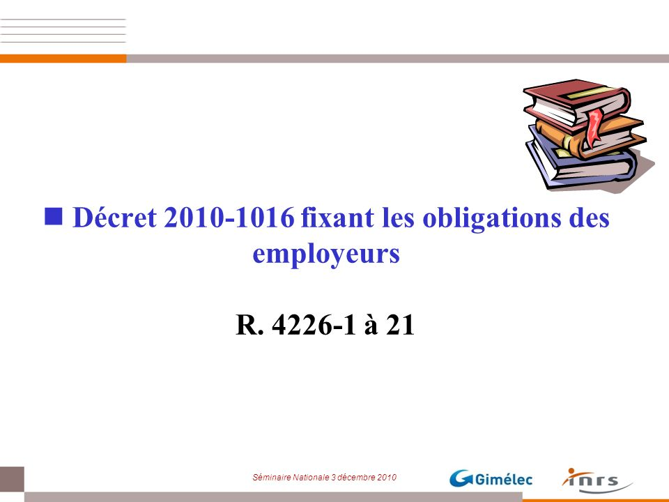 Séminaire Nationale 3 décembre 2010 Décret 2010-1016 fixant les obligations des employeurs R. 4226-1 à 21