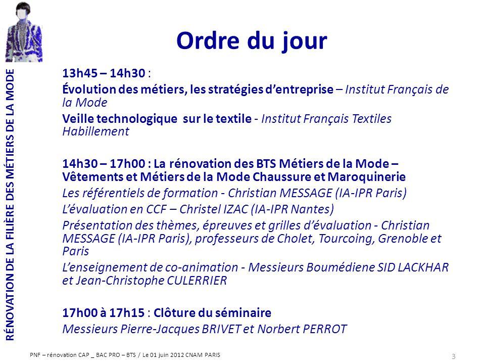RÉNOVATION DE LA FILIÈRE DES MÉTIERS DE LA MODE PNF – rénovation CAP _ BAC PRO – BTS / Le 01 juin 2012 CNAM PARIS Ordre du jour 13h45 – 14h30 : Évolut