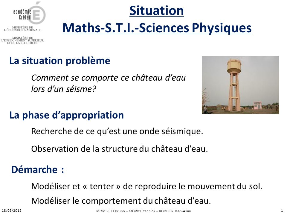 MOMBELLI Bruno – MORICE Yannick – RODDIER Jean-Alain Situation Maths-S.T.I.-Sciences Physiques La situation problème Comment se comporte ce château de