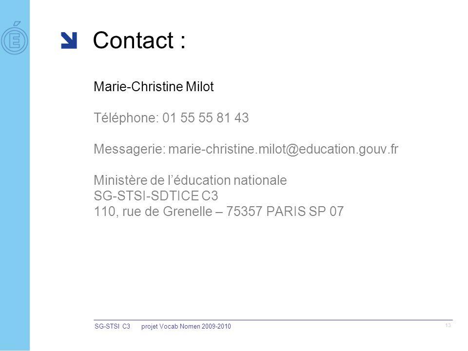 Contact : Marie-Christine Milot Téléphone: 01 55 55 81 43 Messagerie: marie-christine.milot@education.gouv.fr Ministère de léducation nationale SG-STSI-SDTICE C3 110, rue de Grenelle – 75357 PARIS SP 07 SG-STSI C3projet Vocab Nomen 2009-2010 13