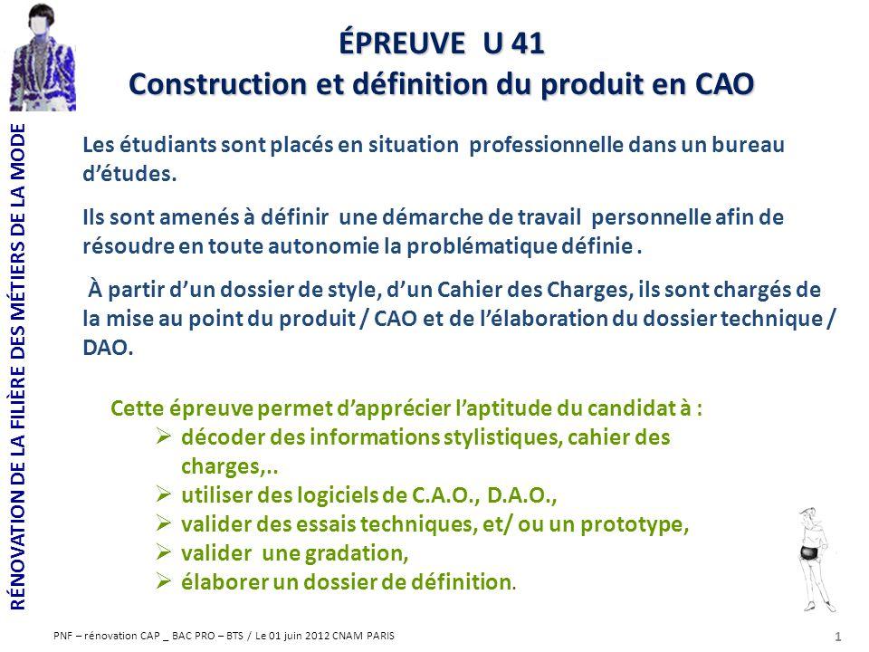 RÉNOVATION DE LA FILIÈRE DES MÉTIERS DE LA MODE PNF – rénovation CAP _ BAC PRO – BTS / Le 01 juin 2012 CNAM PARIS Cette épreuve permet dapprécier lapt