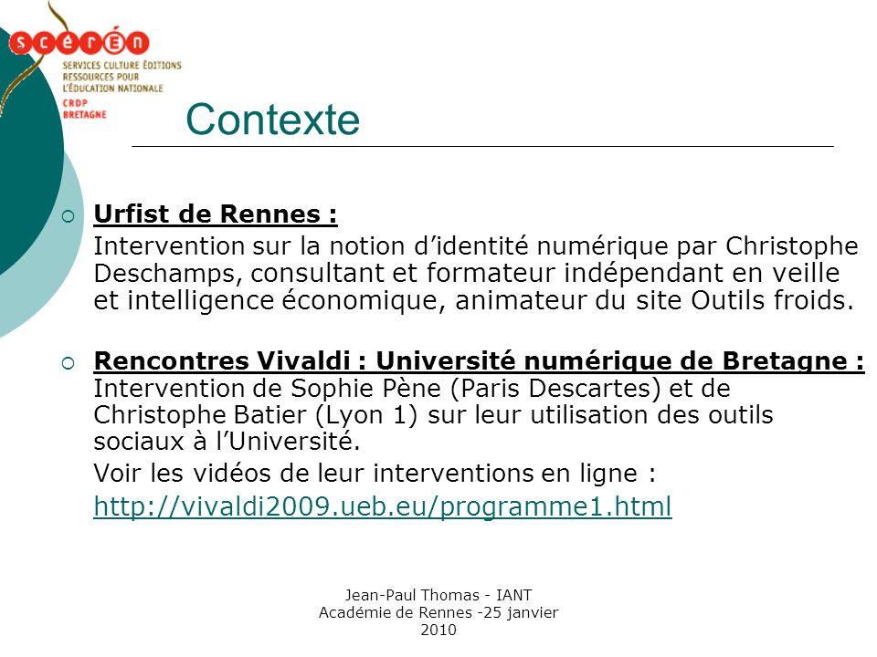 Jean-Paul Thomas - IANT Académie de Rennes -25 janvier 2010 Contexte Urfist de Rennes : Intervention sur la notion didentité numérique par Christophe