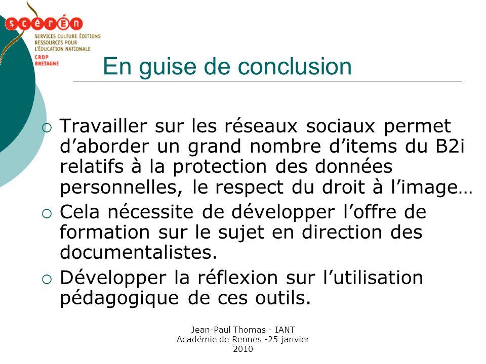 Jean-Paul Thomas - IANT Académie de Rennes -25 janvier 2010 En guise de conclusion Travailler sur les réseaux sociaux permet daborder un grand nombre