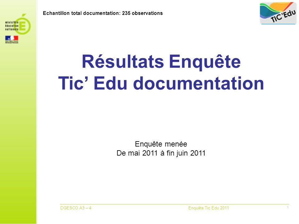 DGESCO A3 – 4 Enquête Tic Edu 2011 1 Résultats Enquête Tic Edu documentation Enquête menée De mai 2011 à fin juin 2011 Echantillon total documentation: 235 observations