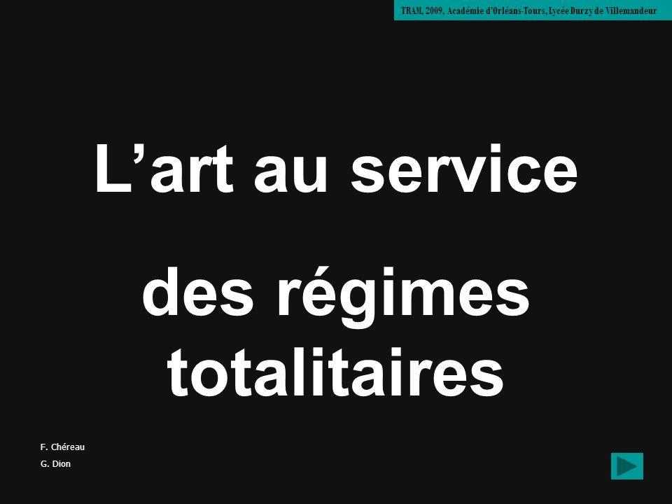 Lart au service des régimes totalitaires TRAM, 2009, Académie dOrléans-Tours, Lycée Durzy de Villemandeur F. Chéreau G. Dion