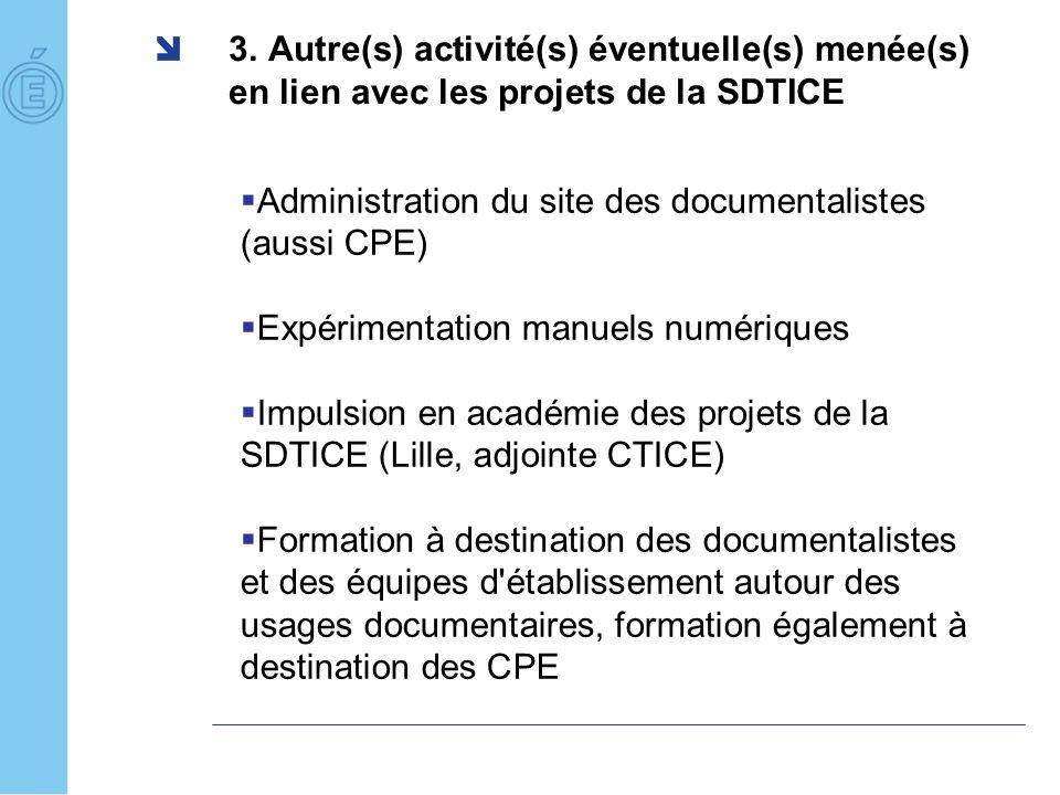 3. Autre(s) activité(s) éventuelle(s) menée(s) en lien avec les projets de la SDTICE Administration du site des documentalistes (aussi CPE) Expériment