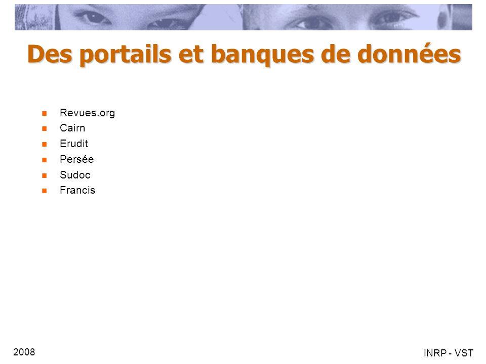 2008 INRP - VST Des portails et banques de données Revues.org Cairn Erudit Persée Sudoc Francis