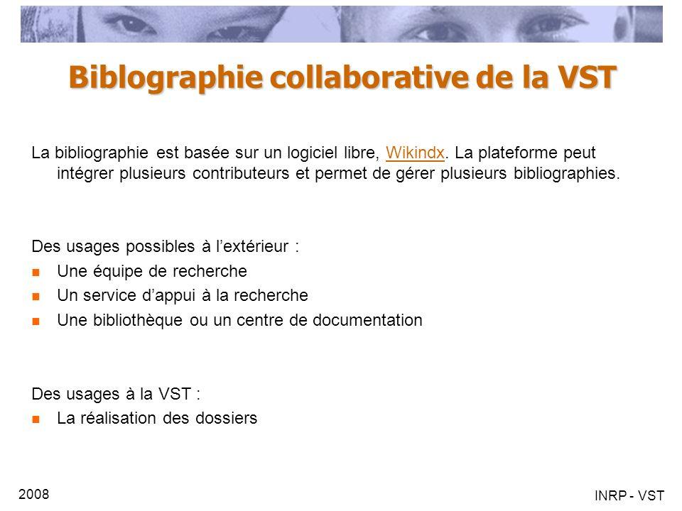 2008 INRP - VST Biblographie collaborative de la VST La bibliographie est basée sur un logiciel libre, Wikindx. La plateforme peut intégrer plusieurs