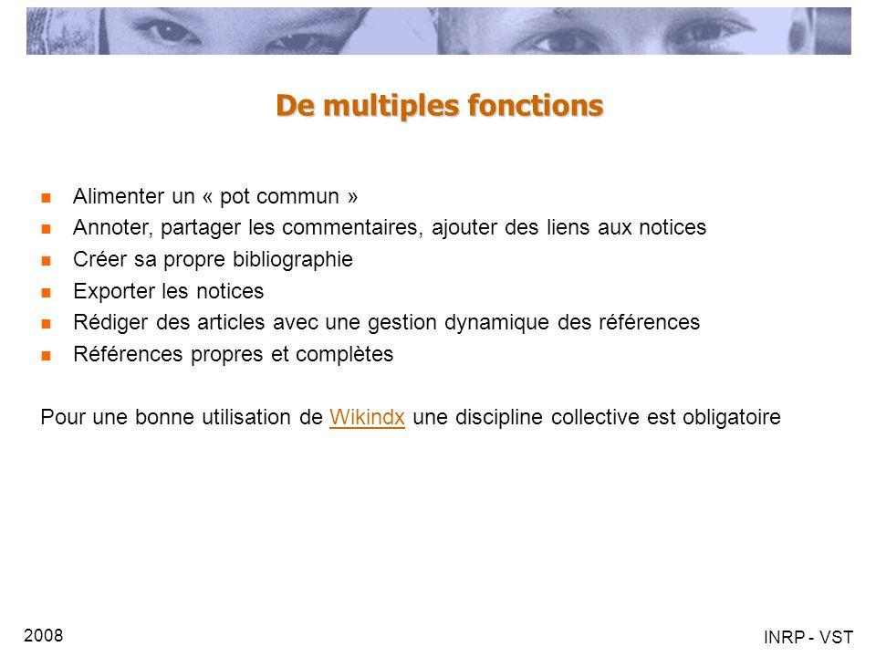 2008 INRP - VST De multiples fonctions Alimenter un « pot commun » Annoter, partager les commentaires, ajouter des liens aux notices Créer sa propre b