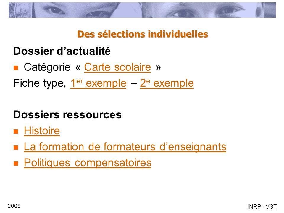 2008 INRP - VST Des sélections individuelles Dossier dactualité Catégorie « Carte scolaire »Carte scolaire Fiche type, 1 er exemple – 2 e exemple1 er