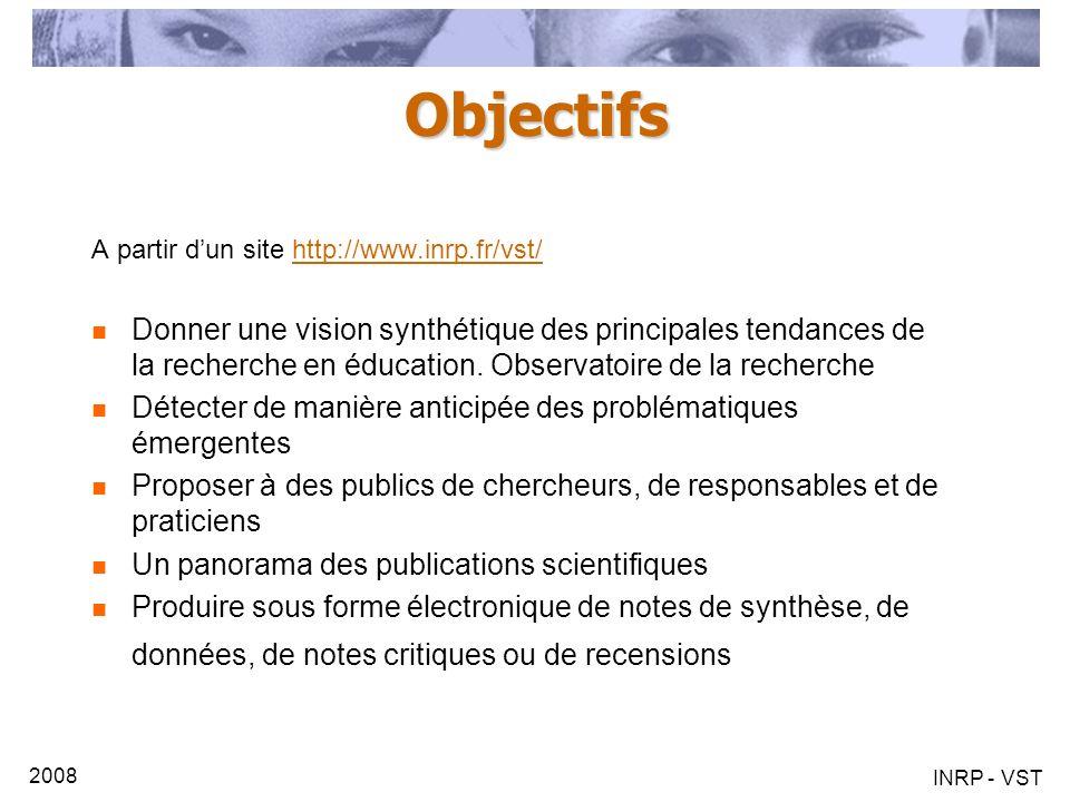 2008 INRP - VST Objectifs A partir dun site http://www.inrp.fr/vst/http://www.inrp.fr/vst/ Donner une vision synthétique des principales tendances de