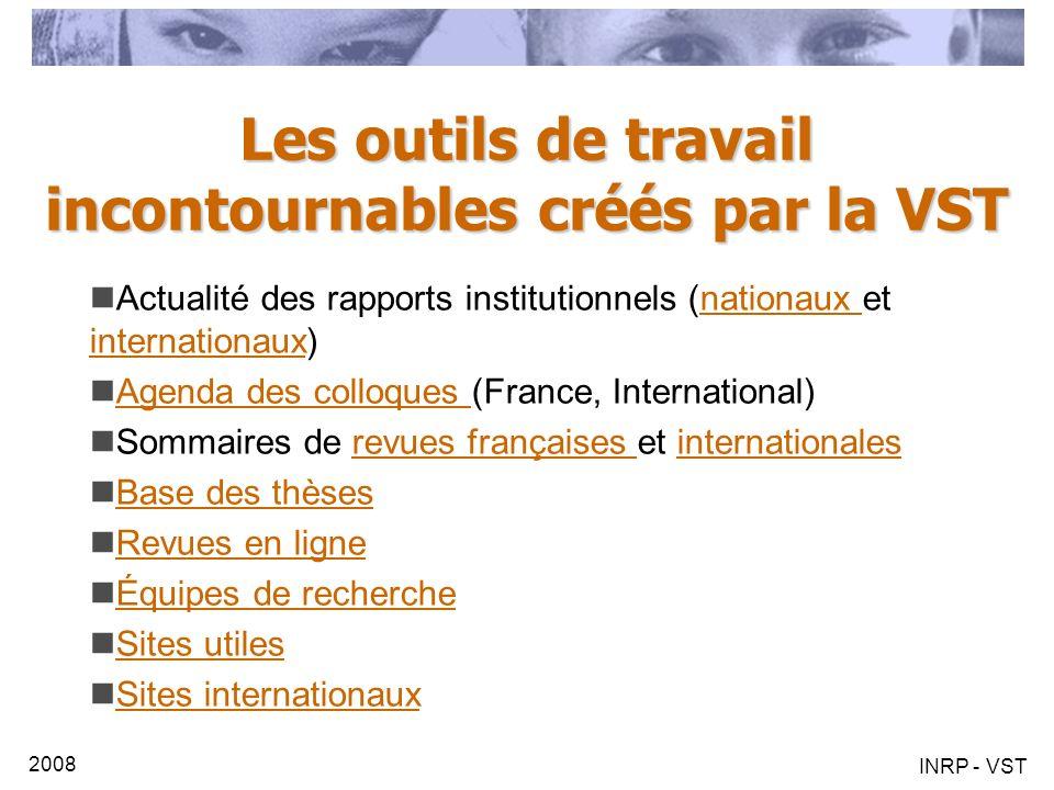 2008 INRP - VST Les outils de travail incontournables créés par la VST Actualité des rapports institutionnels (nationaux et internationaux)nationaux i